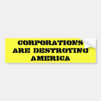 CORPORATIONS are destroying America Bumper Sticker
