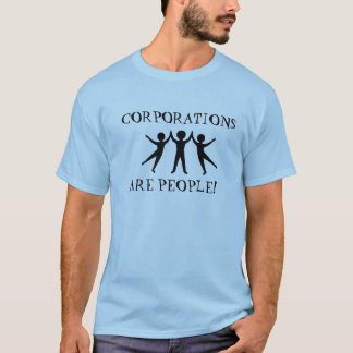 Corporations Are People T-Shirt