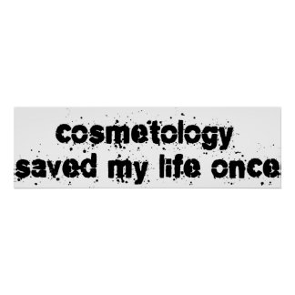 Cosmetology Saved My Life Once Posters