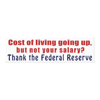 Cost of Living Going Up Thank the Federal Reserve Gallery Wrapped Canvas