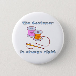 Costumer is Always Right Thread Needle 6 Cm Round Badge