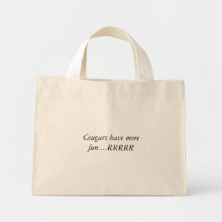 Cougars have more fun....RRRRR Mini Tote Bag