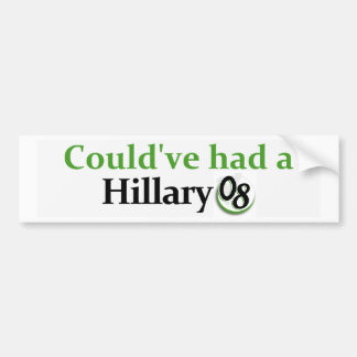 Could've had a Hillary 08 Bumper Sticker