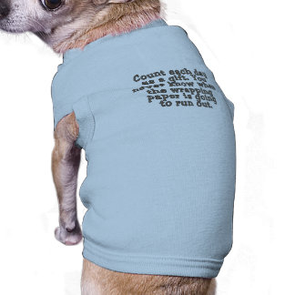 Count each day as a gift. You never know... Sleeveless Dog Shirt