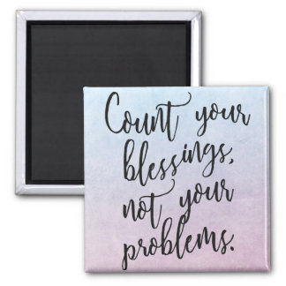 Count your BLESSINGS, not your PROBLEMS Magnet