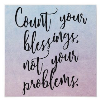 Count your BLESSINGS, not your PROBLEMS Poster