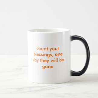 count your blessings, one day they will be gone magic mug