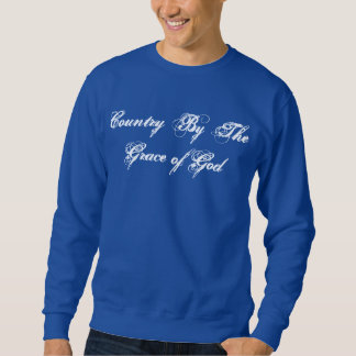 Country By the grace of God Pullover Sweatshirts