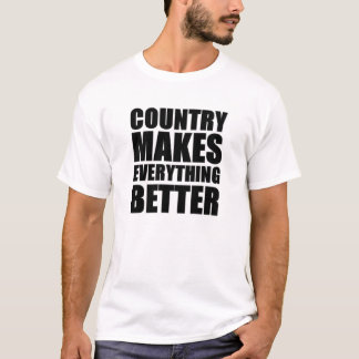 Country makes everything better T-Shirt