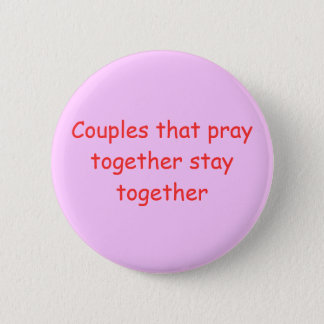 Couples that pray together stay together 6 cm round badge