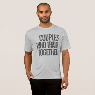 Couples Who Train Together Men's Workout Shirt