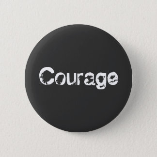 Courage 6 Cm Round Badge