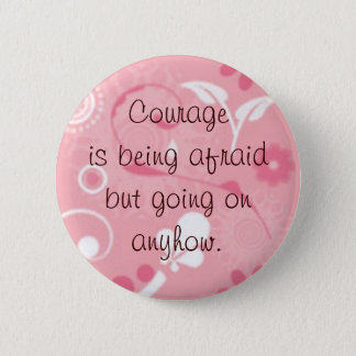Courage is... 6 cm round badge