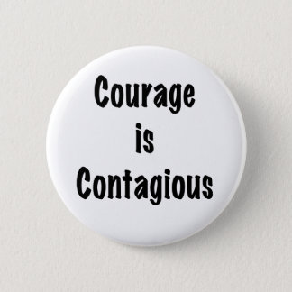 Courage is Contagious 6 Cm Round Badge
