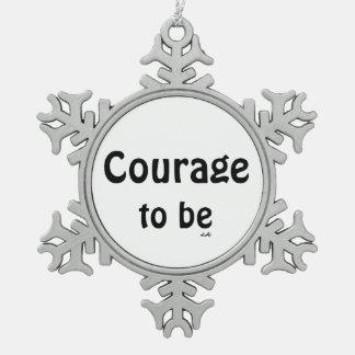 Courage To Be Black White Snowflake Ornament