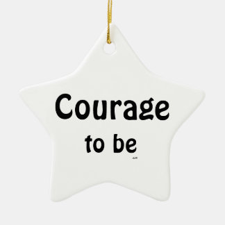 Courage to be Black White Star Ornament