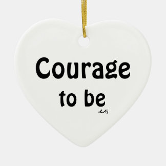 Courage To Be Heart Ornament  Black on White