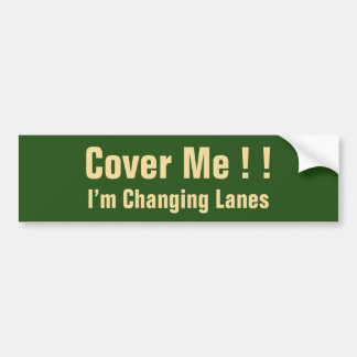 Cover Me !!, I'm Changing Lanes Bumper Sticker