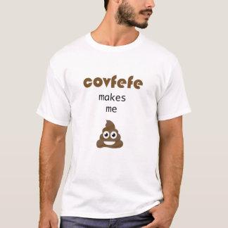 Covfefe makes me poop T-Shirt