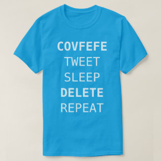 COVFEFE, TWEET, SLEEP, DELETE, REPEAT | funny blue T-Shirt