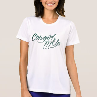 Cowgirl Up!!! Ladies Performance Micro-Fiber T-Shi Shirts