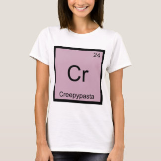 Cr - Creepypasta Meme Chemistry Periodic Table T-Shirt