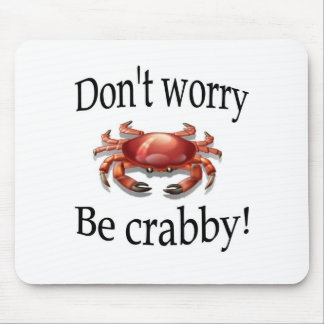 Crab don t worry be crabby mousepad