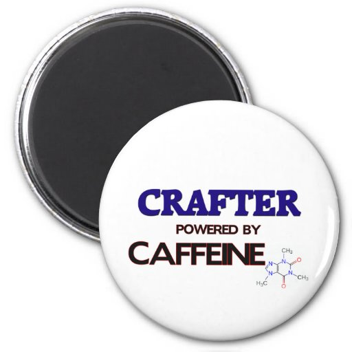 Crafter Powered by caffeine Fridge Magnets