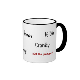 Cranky Tetchy Crabby Grumpy Get the picture Mug