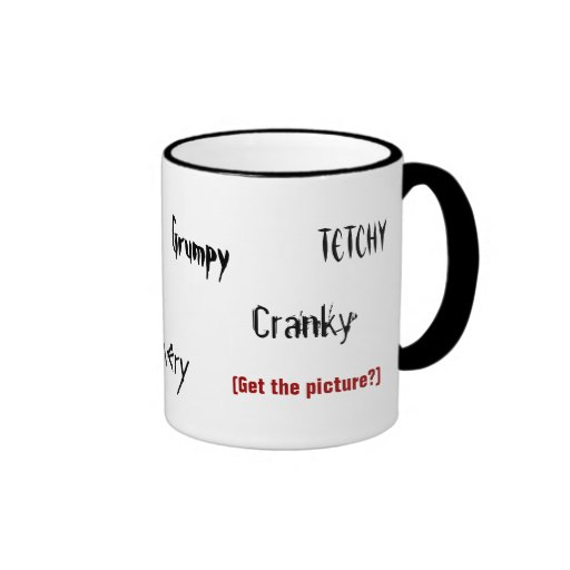 Cranky Tetchy Crabby Grumpy (Get the picture?) Mug