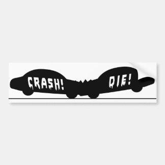 CRASH AND DIE BUMPER STICKER