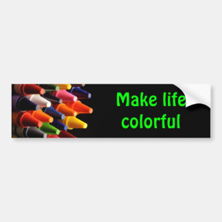 Crayons, Make life colorful Bumper Sticker