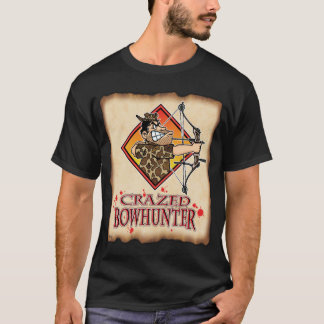 CRAZED BOW HUNTER T-Shirt