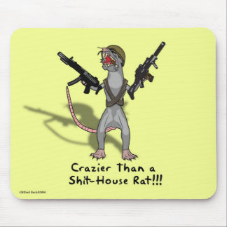 Crazier than a shit-house rat mouse pad