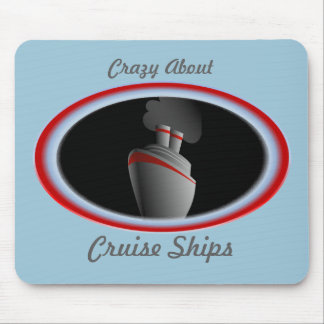 Crazy About Cruise Ships Mouse Pad
