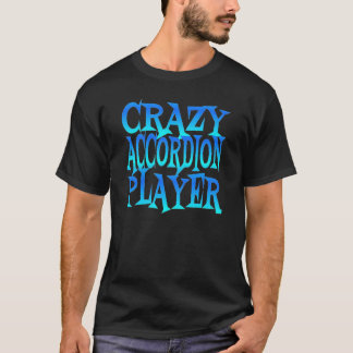 Crazy Accordion Player T-Shirt