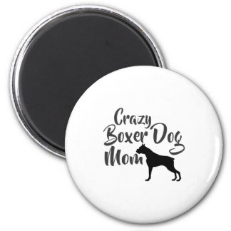 Crazy Boxer Dog Mom Magnet