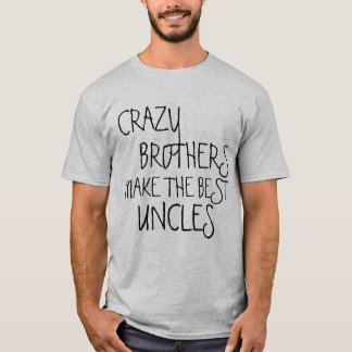 Crazy Brothers Make The Best Uncles T-Shirt