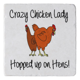 Crazy Chicken Lady, Hopped up on Hens Trivet
