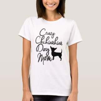 Crazy Chihuahua Dog Mom T-Shirt