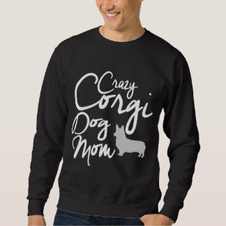 Crazy Corgi Dog Mom Sweatshirt