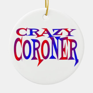 Crazy Coroner Ceramic Ornament