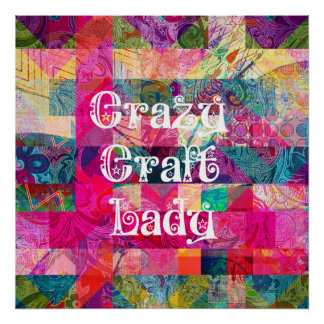 Crazy Craft Lady Colorful Pattern Vibrant Crafting Poster