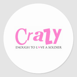 Crazy enough to love a Soldier Round Stickers