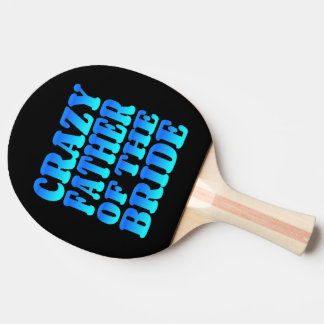 Crazy Father of the Bride in Blue Ping Pong Paddle