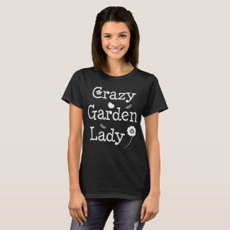 Crazy Garden Lady Gardening Flowers T-Shirt
