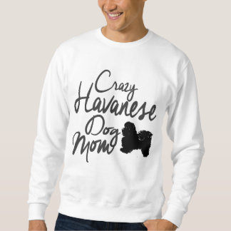 Crazy Havanese Dog Mom Sweatshirt