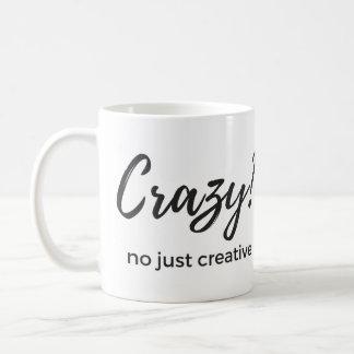 Crazy? No just creative - mug