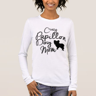 Crazy Papillon Dog Mom Long Sleeve T-Shirt