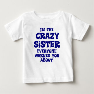 Crazy Sister Gift Baby T-Shirt